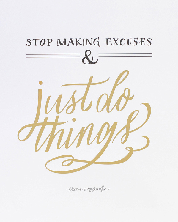 // Stop Making Excuses & Just Do Things
