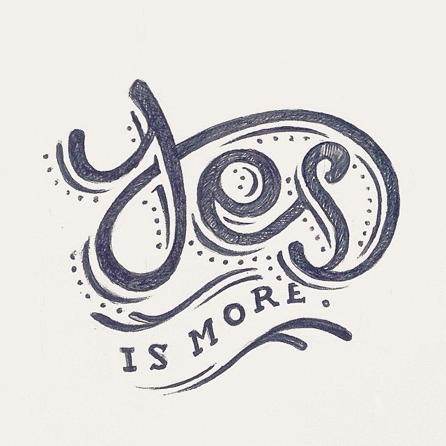 // Yes Is More