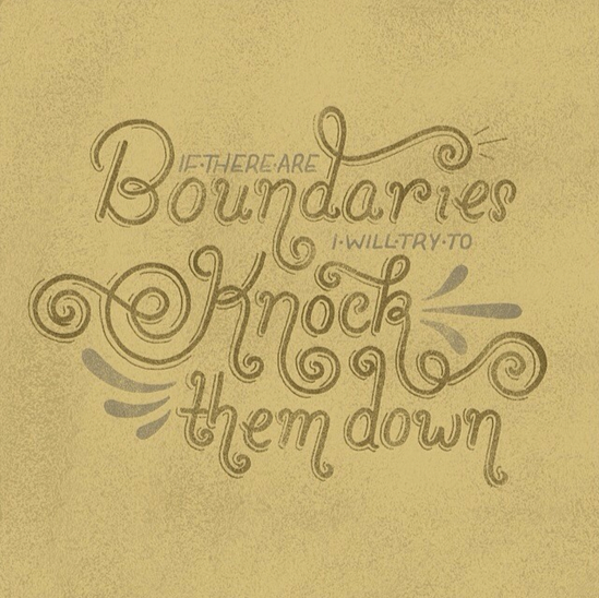// If There Are Boundaries, I Will Try To Knock Them Down