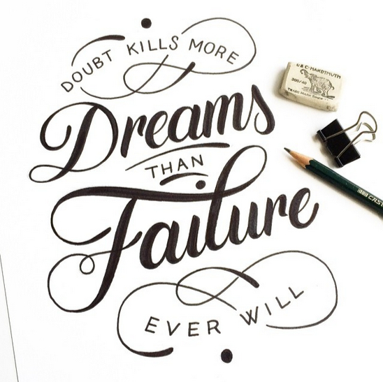 // Doubt Kills More Dreams Than Failure Ever Will