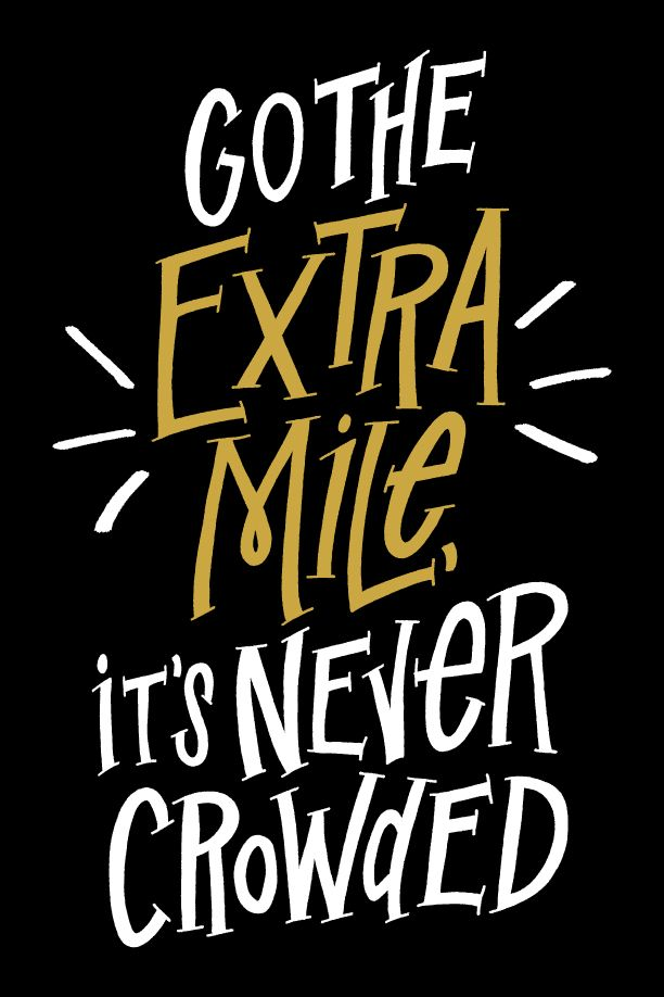 // Go The Extra Mile It's Never Crowded