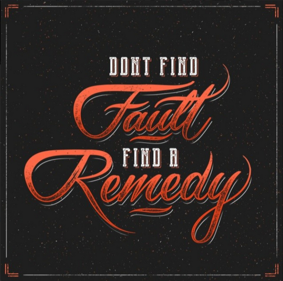 // Don't Find Fault, Find A Remedy