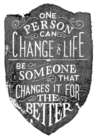 // One Person Can Change A Life...