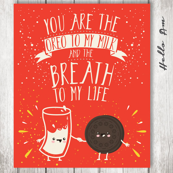// You Are The Oreo To My Milk...