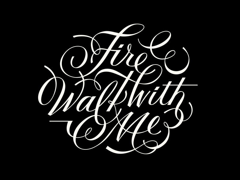 // Fire Walk With Me
