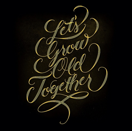 // Let's Grow Old Together