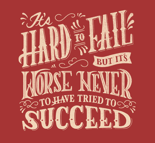 // It's Hard to Fail, But It's Worse Never To Have Tried To Succeed