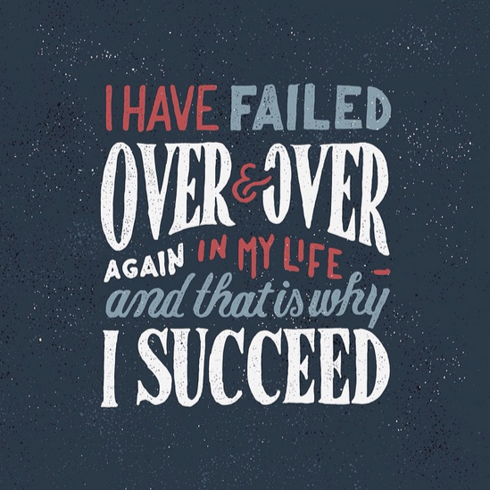 // I Have Failed Over & Over Again In My Life And That's Why I Succeed