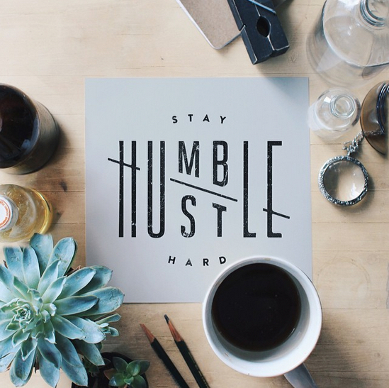 // Stay Humble, Hustle Hard