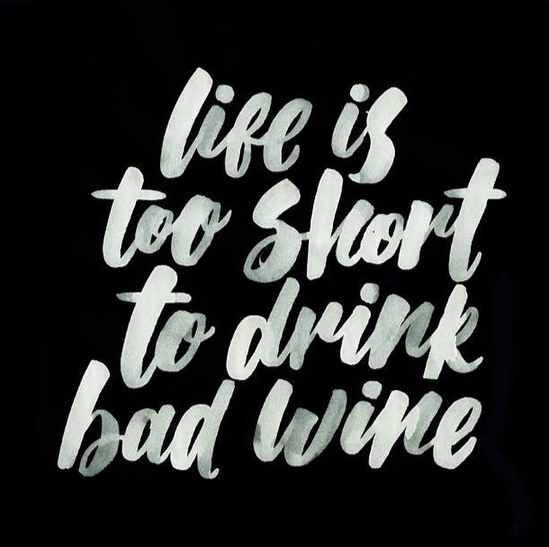 // Life is Too Short to Drink Bad Wine