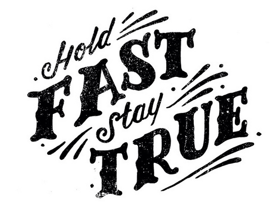 // Hold Fast, Stay True
