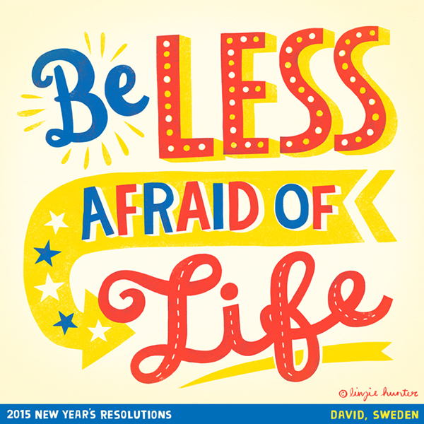 // Be Less Afraid of Life