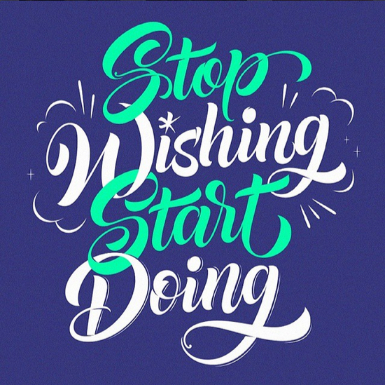 // Stop Wishing Start Doing