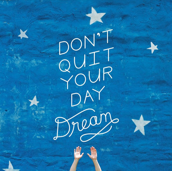 // Don't Quit Your Day Dream