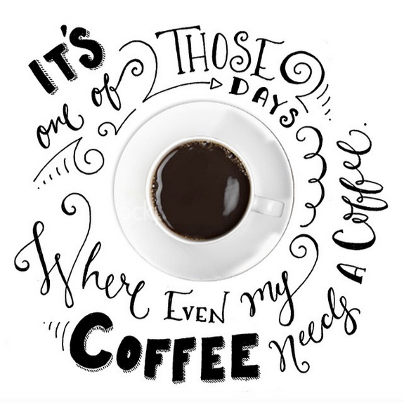 // It's One of Those Days Where My Coffee Needs a Coffee