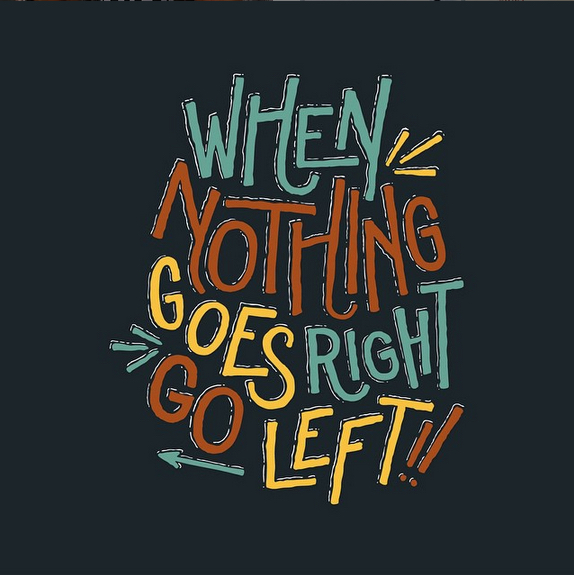 // When Nothing Goes Right, Go Left