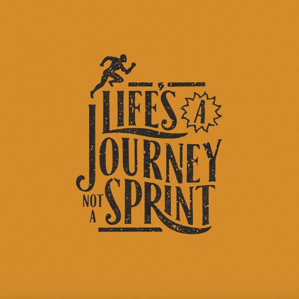 // Life's A Journey Not a Sprint