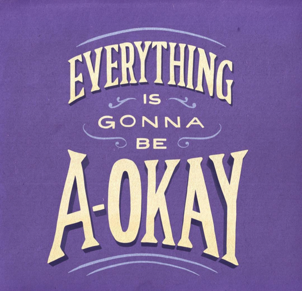 // Everything Is Gonna Be A-Okay