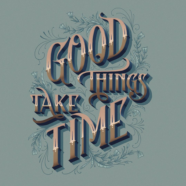 // Good Things Take Time